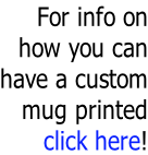 For info on how you can have a custom mug printed click here!